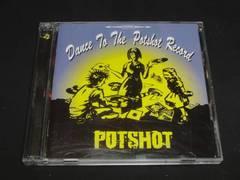 Potshot/Dance to the POTSHOT record